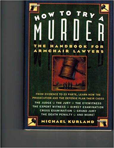 How to Try a Murder: The Handbook for Armchair Lawyers: Michael