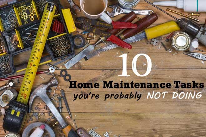 10 Home Maintenance Tasks You're Probably Not Doi