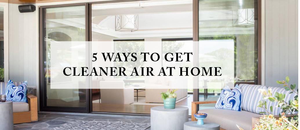 5 Easy Ways to Get Clean Air at Home - LORI DENN