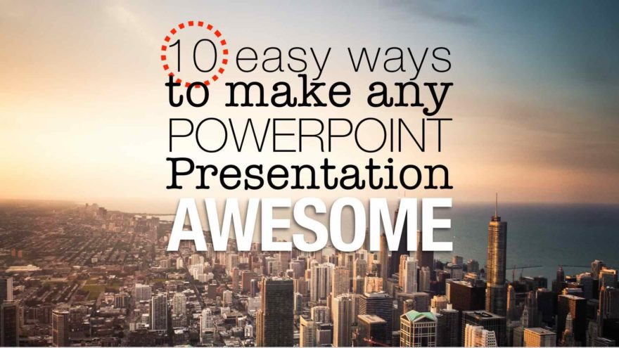10 easy ways to make any PowerPoint presentation awesome - Hugh Culv