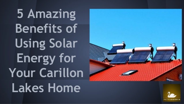5 amazing benefits of using solar energy for your carillon lakes ho