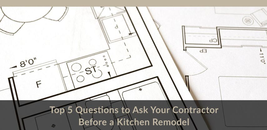 Top 5 Questions to Ask Your Contractor Before a Kitchen Remod