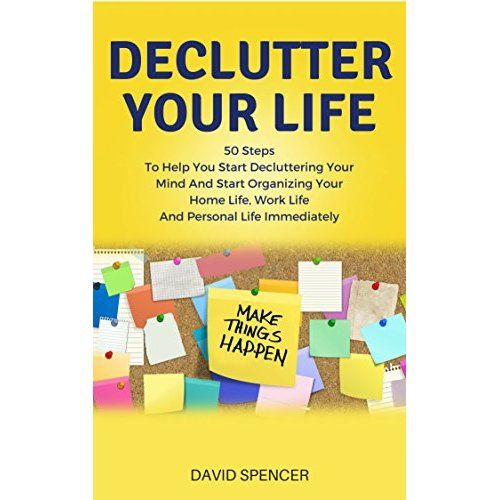 Declutter Your Life: 50 Steps To Help You Start Decluttering Your .