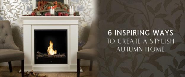 6 Inspiring Ways to Create a Stylish Autumn Home | Bio Fireplaces Bl