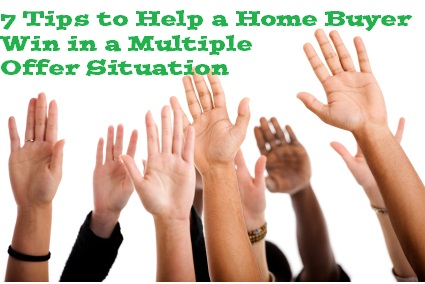 7 Tips to Help a Home Buyer Win in a Multiple Offer Situati