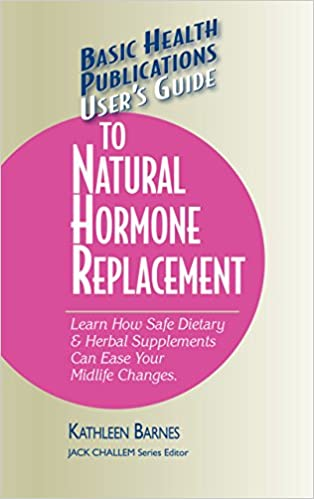 User's Guide to Natural Hormone Replacement: Learn How Safe .
