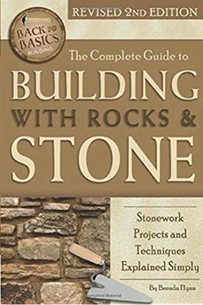The Complete Guide to Building with Rocks & Stone Stonework .