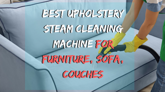Best Upholstery Steam Cleaning Machine for Furniture, Sofa .