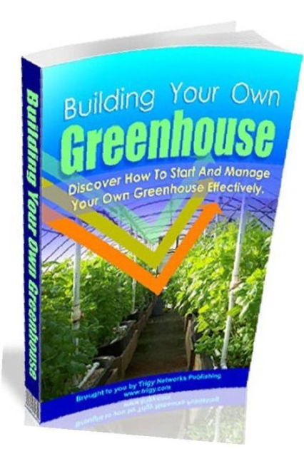 eBook about Building Your Own Greenhouse - Discover How You Can .