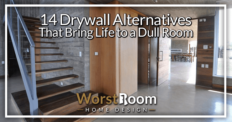 14 Drywall Alternatives That Bring Life to a Dull Room | Worst Ro