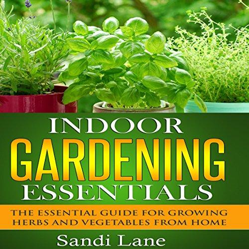 Amazon.com: Indoor Gardening Essentials: The Essential Guide for .