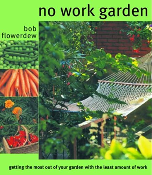 The No Work Garden: Getting the Most Out of Your Garden with the .