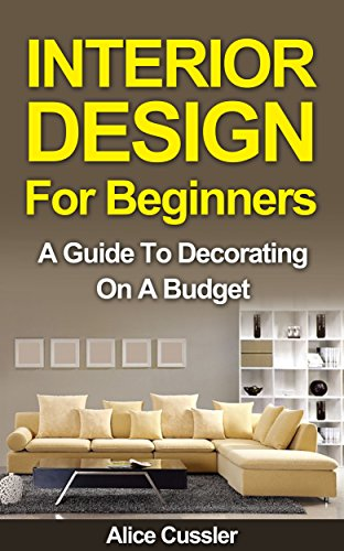 Interior Design for Beginners: A Guide to Decorating on a Budget .