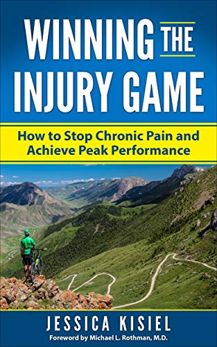 Winning The Injury Game: How to Stop Chronic Pain and Achieve Peak .