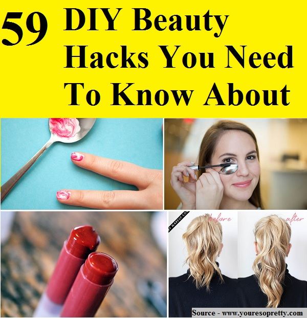 59 DIY Beauty Hacks You Need To Know About - HOME and LIFE TI