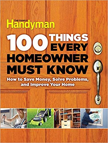 100 Things Every Homeowner Must Know: How to Save Money, Solve .
