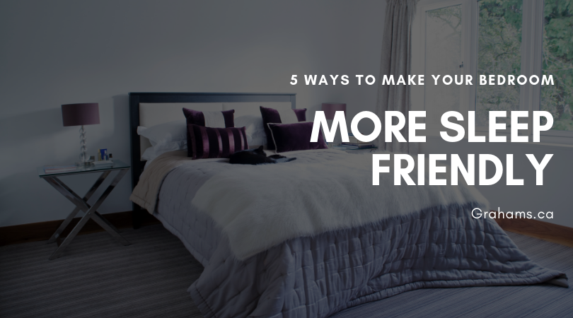 5 Ways To Make Your Bedroom Sleep Friendly - Graham's and S