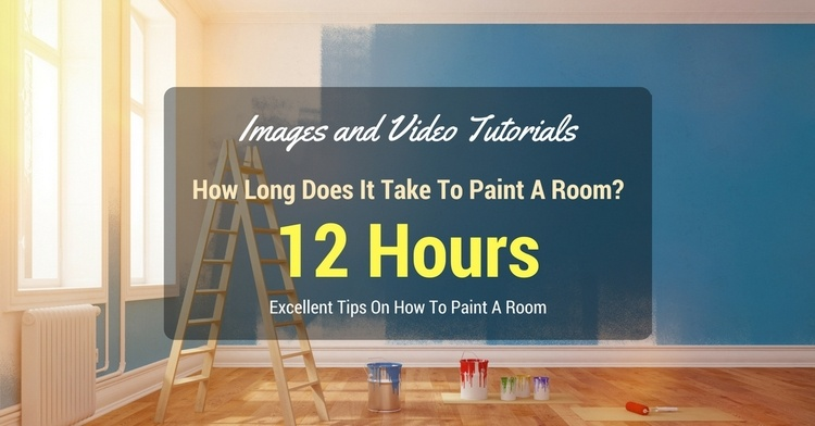 How Long Does It Take To Paint A Room? Awesome Tips With Video .