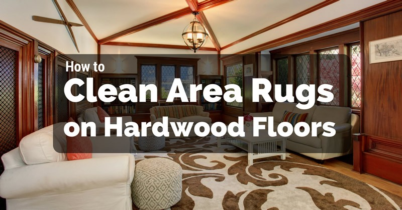 How to Clean Area Rugs on Hardwood Floo