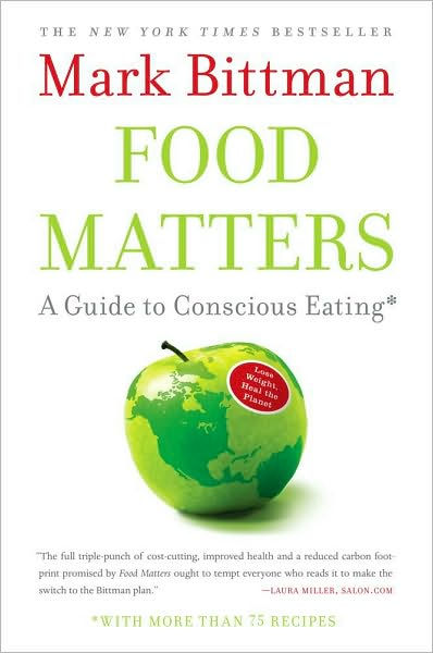 Food Matters: A Guide to Conscious Eating with More Than 75 .