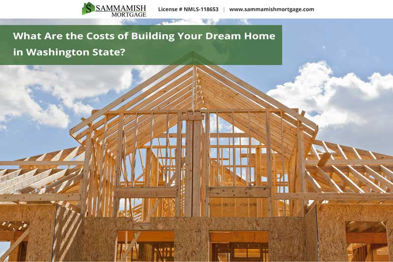 What Are the Costs of Building Your Dream Home in Washington Stat
