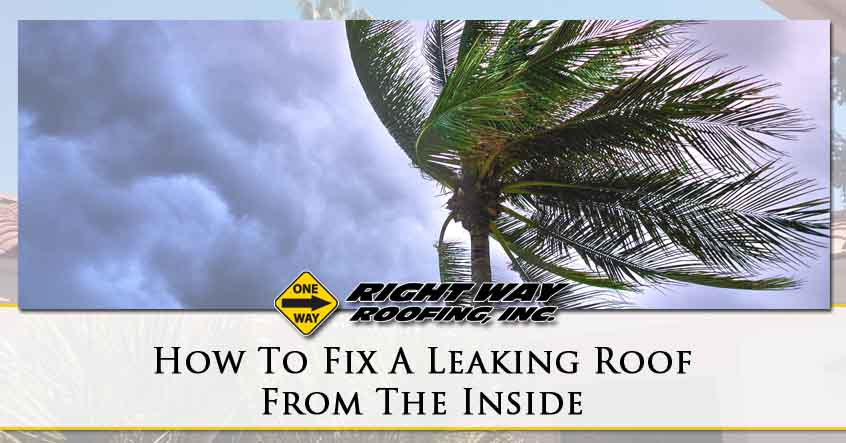 How To Fix A Leaking Roof From The Inside - Right Way Roofing, In