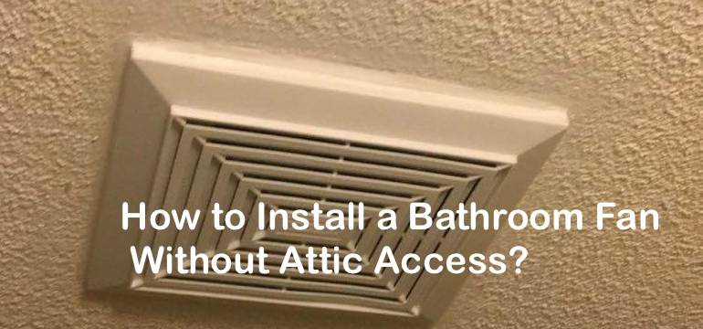 How to Install a Bathroom Fan Without Attic Acces