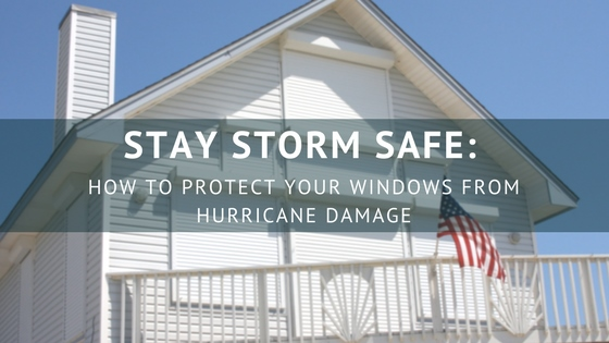 Stay Storm Safe: How To Protect Your Windows From Hurricane Dama