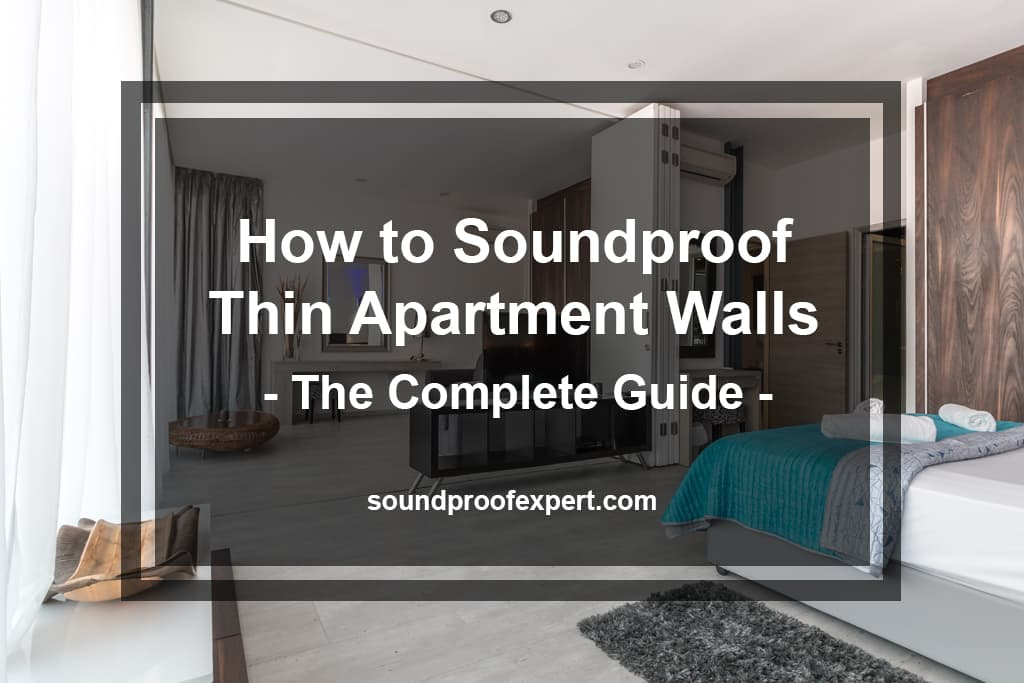 How to Soundproof Thin Wall Units (Quick   Start Guide)
