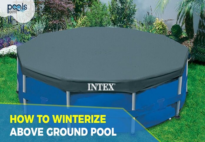 How to Winterize An Above Ground Pool: The Complete Guide for 20