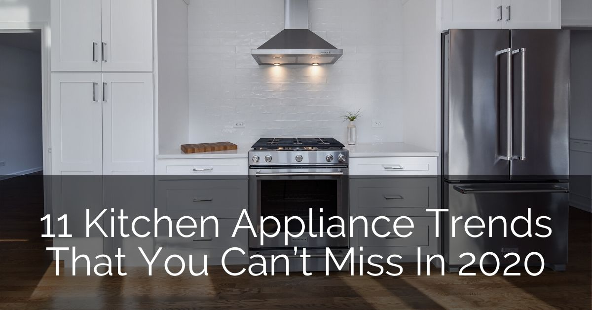 Key Kitchen Appliance Trends You Need To   Know About