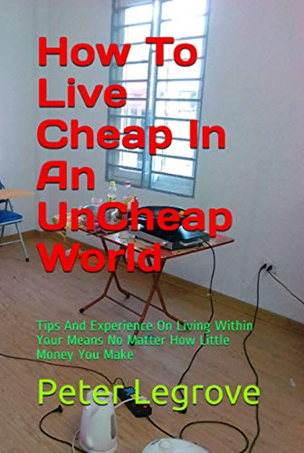 Amazon.com: How To Live Cheap In An UnCheap World: Money Saving .