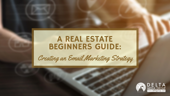 Creating an Email Marketing Strategy for Real Esta