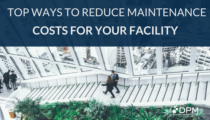 Top Ways to Reduce Maintenance Costs for Your Facility - DPM Care .
