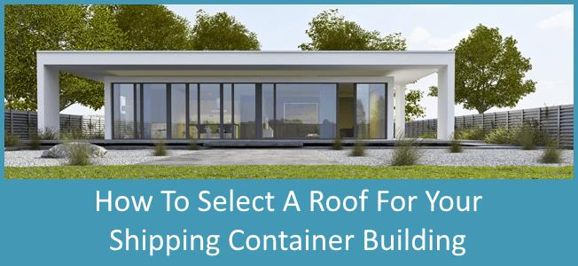 Container Home Roofs: How to Choose - Discover Containe