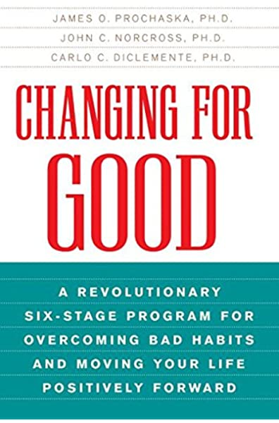 Changing for Good: A Revolutionary Six-Stage Program for .