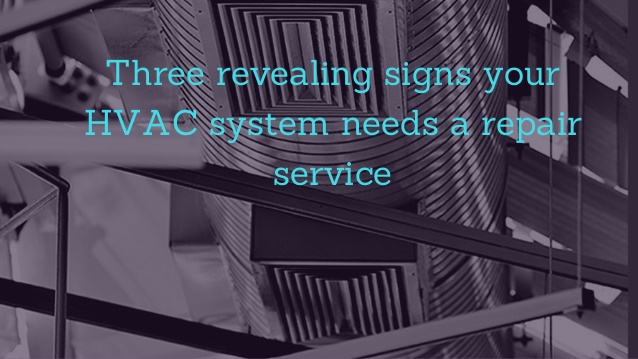 Three revealing signs your HVAC system needs a repair servi