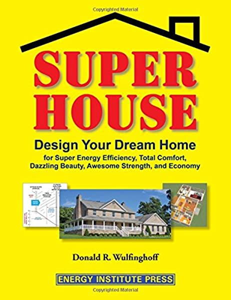 Super House: Design Your Dream Home for Super Energy Efficiency .