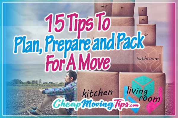 15 Tips To Plan, Prepare, And Pack For A Move - CheapMovingTips.c