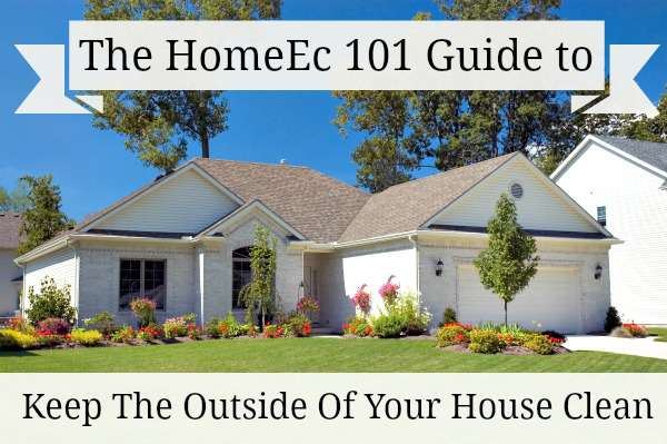 Keeping The Exterior Of Your House Clean: A Home-Ec 101 Gui