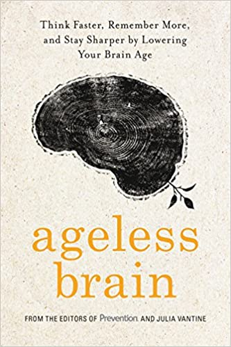 Ageless Brain: Think Faster, Remember More, and Stay Sharper by .