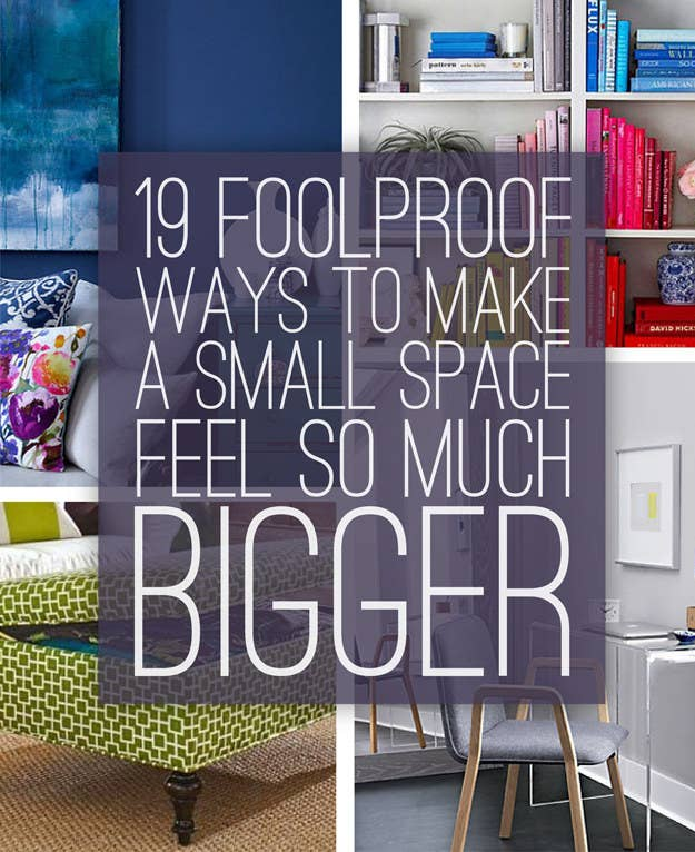 19 Foolproof Ways To Make A Small Space Feel So Much Bigg