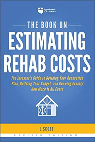 The Book on Estimating Rehab Costs: The Investor's Guide to .