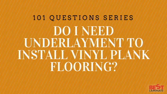Do I need underlayment to install vinyl plank floori