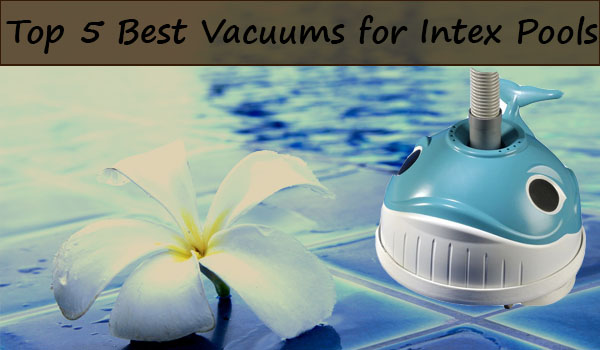 🥊Best Vacuum for Intex Pools 2020 - What's the Best Above Ground .