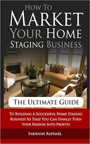 How To Market Your Home Staging Business - The Ultimate Guide: To .
